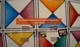 La Tercer Generación Franco Flamenca (1480-1520)