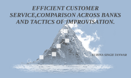 EFFICIENT CUSTOMER SERVICE,COMPARISON ACROSS BANKS AND TACTI