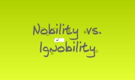 Nobility vs. Ignobility