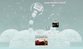 Happy Holidays My Friend!