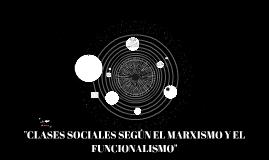 """""""CLASES SOCIALES SEGÚN EL MARXISMO Y EL FUNCIONALISMO"""""""