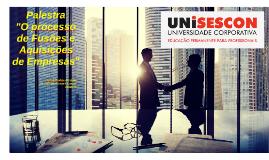 """Palestra UNISESCON Rio Preto """"O processo de fusões e aquisições de empresas"""" 02/06/16"""