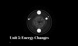 Unit 5: Energy Changes