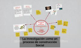 La investigación como un proceso de construcción Social