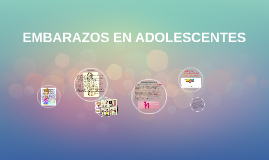 Copy of EMBARAZOS EN ADOLESCENTES