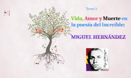 Vida, Amor y Muerte en la poesía del increíble:MIGUEL HERNÁ