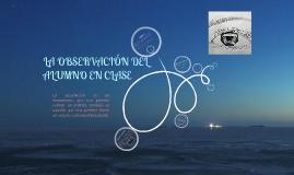 Copy of LA OBSERVACIÓN DEL ALUMNO EN CLASE