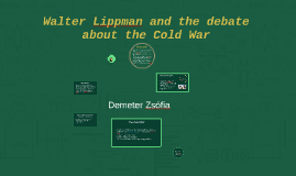 Copy of Walter Lippman and the debate about the Cold War