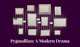 Pygmallion: A Modern Drama