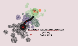 TAMADUN ISLAM TAMADUN ASIA (TITAS)