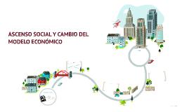 ASCENSO SOCIAL Y CAMBIO DEL MODELO ECONÓMICO