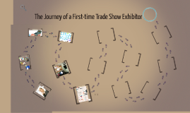 TRACK 2: PRE-SHOW  The Journey of a First-time Trade Show Exhibitor