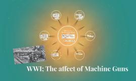 WWI; The affect of Machine Guns