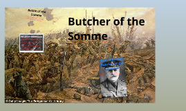 haig butcher of the somme essay Field marshal sir douglas haig: war hero or butcher of the somme many historians see the somme as one of, if not the most, significant events of the war.
