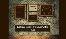 Contested Stories- The Salem Witch Trials