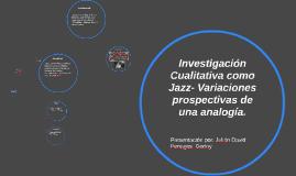 Copy of Investigación Cualitativa como Jazz- Variaciones Prospec