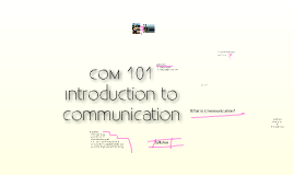 Com 101 Lecture 1 - Introduction to Communication