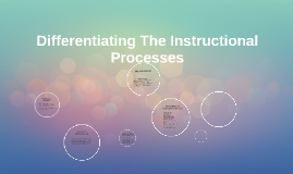 Differentiating The Instructional Processes