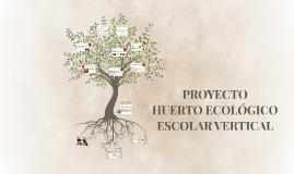 Copy of PROYECTO HUERTO ESCOLAR VERTICAL