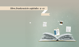 libro frankenstein capitulos  9-10