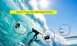 Notes from the Midnight Driver by tucker burris on Prezi