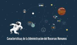 Características de la Administración del Recursos Humanos