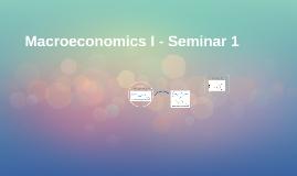Macroeconomics I - Seminar 1