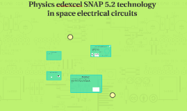 Physics edexcel SNAP 5.2 technology in space electrical circuits