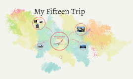 My fifteen trip
