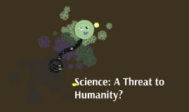 Introduction: Science is a Threat to Humanity