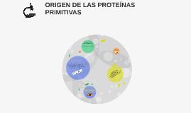 ORIGEN DE LAS PROTEÍNAS PRIMITIVAS