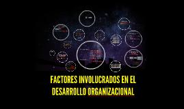 Copy of FACTORES INVOLUCRADOS EN EL DESARROLLO ORGANIZACIONAL