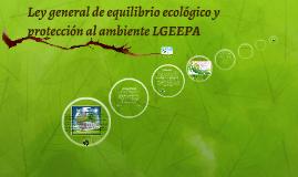 Copy of Ley general de equilibrio ecológico y protección al ambiente