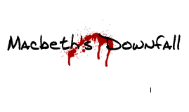 macbeths down fall Macbeth greatest enemy is himself who is responsible for his downfall let's  consider the following three points (by dr jennifer minter: english works notes, .