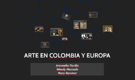 ARTE EN COLOMBIA Y EUROPA