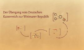 Der Übergang vom Deutschen Kaiserreich zur Weimarer Republik