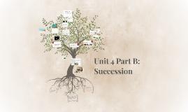 Unit 4 Part B:  Succession