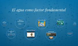Copy of El agua como factor fundamental