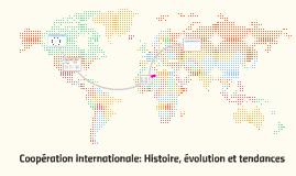 Coopération internationale: Histoire, évolution et tendances
