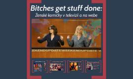 Bitches get stuff done: