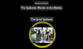 Feature Article: The Lusitania- Murder on the Atlantic
