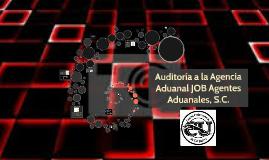 Copy of Auditoría a la Agencia Aduanal JOB Agentes Aduanales, S.C.