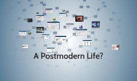 A Postmodern Life?
