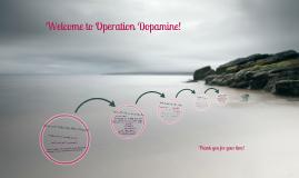 Operation Dopamine