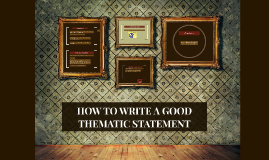 Copy of HOW TO WRITE A GOOD THEMATIC STATEMENT