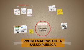 PROBLEMATICAS EN LA SALUD PUBLICA