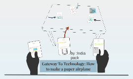 Copy of Copy of Gateway To Technology: How to make a paper airplane