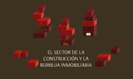 EL SECTOR DE LA CONSTRUCCION Y LA BURBUJA INMOVILIARIA