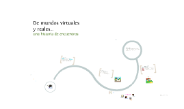 Copy of De mundos virtuales y mundos reales