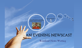An Evevnig Newscast , broadcast news writing